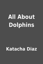 All About Dolphins by Katacha Diaz
