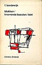 Blokken ; Knorrende beesten ; Bint by F.…