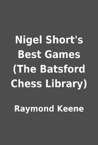 Nigel Short's Best Games (The Batsford Chess…