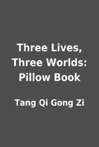 Three Lives, Three Worlds: Pillow Book by…