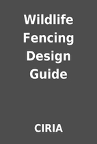 Wildlife Fencing Design Guide by CIRIA