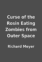 Curse of the Rosin Eating Zombies from Outer…
