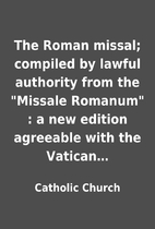 The Roman missal; compiled by lawful…