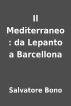 Il Mediterraneo : da Lepanto a Barcellona by…