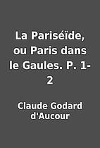 La Pariséïde, ou Paris dans le Gaules. P.…