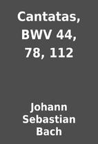 Cantatas, BWV 44, 78, 112 by Johann…