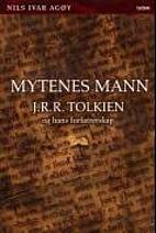 Mytenes mann : J.R.R. Tolkien og hans…