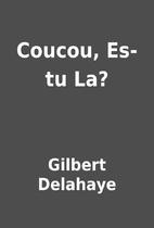 Coucou, Es-tu La? by Gilbert Delahaye