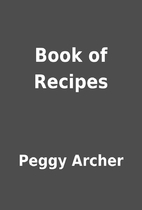 Book of Recipes by Peggy Archer