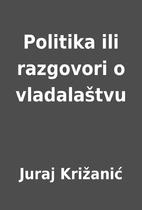 Politika ili razgovori o vladalaštvu by…