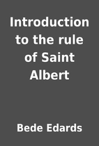 Introduction to the rule of Saint Albert by…