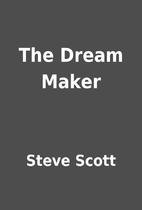 The Dream Maker by Steve Scott