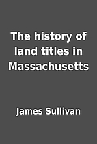 The history of land titles in Massachusetts…