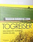 Togreiser : seks reiseruter i Norden, Europa…