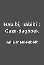 Habibi, habibi : Gaza-dagboek by Anja…