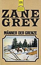 Männer der Grenze. by Zane Grey