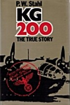KG 200: The True Story by P. W. Stahl