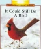 It Could Still Be a Bird (Rookie Read-About…