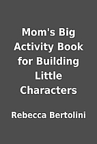 Mom's Big Activity Book for Building Little…
