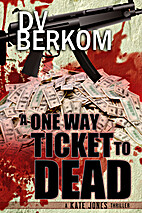 A One Way Ticket to Dead by D. V. Berkom