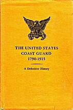 The United States Coast Guard,: 1790 1915; A…
