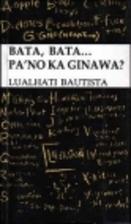 Bata, bata-- pa'no ka ginawa? by Lualhati…