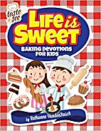 Life is sweet: baking devotions for kids by…