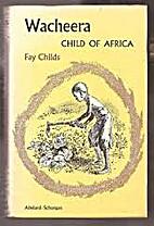 Wacheera, Child of Africa by Fay Childs