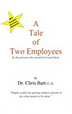A Tale of Two Employees by Chris Bart