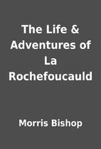 The Life & Adventures of La Rochefoucauld by…