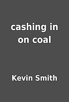 cashing in on coal by Kevin Smith