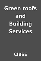 Green roofs and Building Services by CIBSE