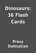 Dinosaurs: 36 Flash Cards by Press Dalmatian