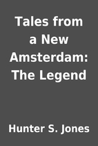Tales from a New Amsterdam: The Legend by…