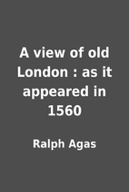 A view of old London : as it appeared in…