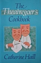 Theatregoer's Cookbook by Catherine Haill