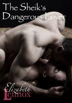 The Sheik's Dangerous Lover by Elizabeth…