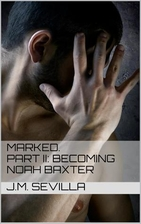Becoming Noah Baxter (Marked, #2) by J.M.…