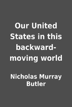 Our United States in this backward-moving…