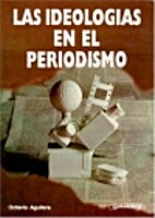 Las Ideologias En El Periodismo by Octavio…