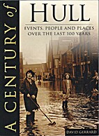 A Century of Hull: Events, People And Places…
