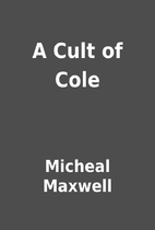 A Cult of Cole by Micheal Maxwell