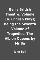 Bell's British Theatre. Volume 14. English…