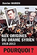Aux origines du drame syrien: 1918-2013 by…
