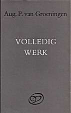 Volledig werk by Aug. P. van Groeningen