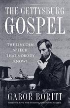 The Gettysburg Gospel: The Lincoln Speech…