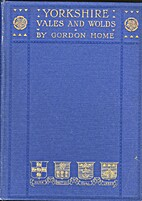 Yorkshire Vales and Wolds by Gordon Home