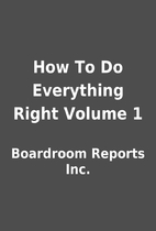 How To Do Everything Right Volume 1 by…
