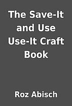 The Save-It and Use Use-It Craft Book by Roz…