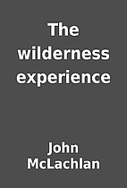 The wilderness experience by John McLachlan